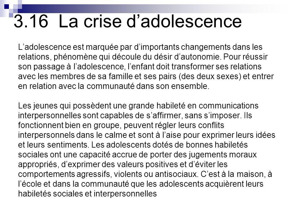 3.16 La crise dadolescence Ladolescence est marquée par dimportants changements dans les relations, phénomène qui découle du désir dautonomie.