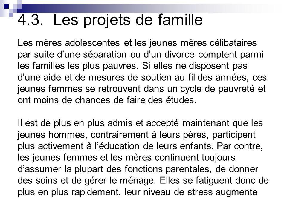 4.3. Les projets de famille Les mères adolescentes et les jeunes mères célibataires par suite dune séparation ou dun divorce comptent parmi les famill