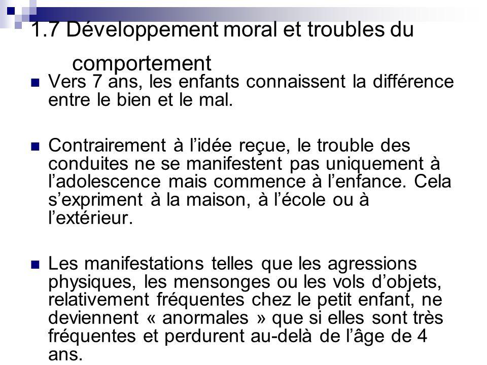 1.7 Développement moral et troubles du comportement Vers 7 ans, les enfants connaissent la différence entre le bien et le mal.