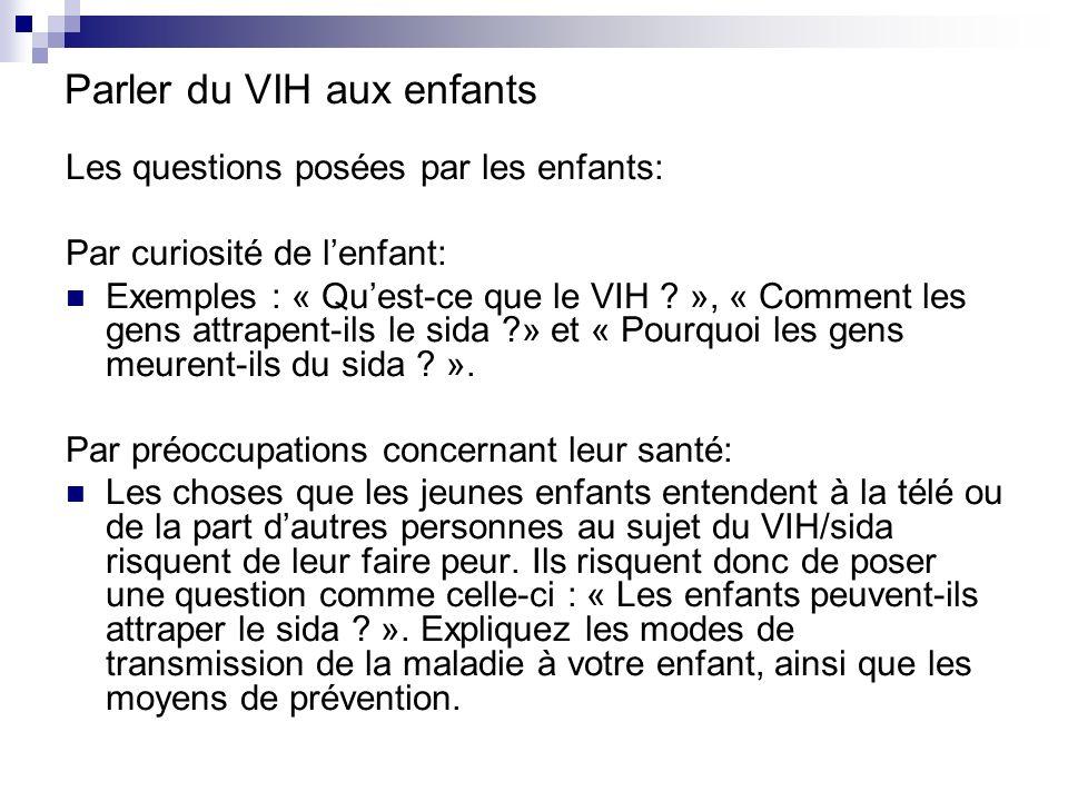 Parler du VIH aux enfants Les questions posées par les enfants: Par curiosité de lenfant: Exemples : « Quest-ce que le VIH .