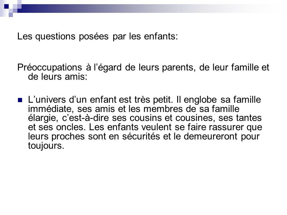 Les questions posées par les enfants: Préoccupations à légard de leurs parents, de leur famille et de leurs amis: Lunivers dun enfant est très petit.
