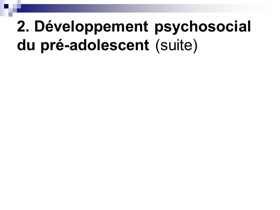2. Développement psychosocial du pré-adolescent (suite)