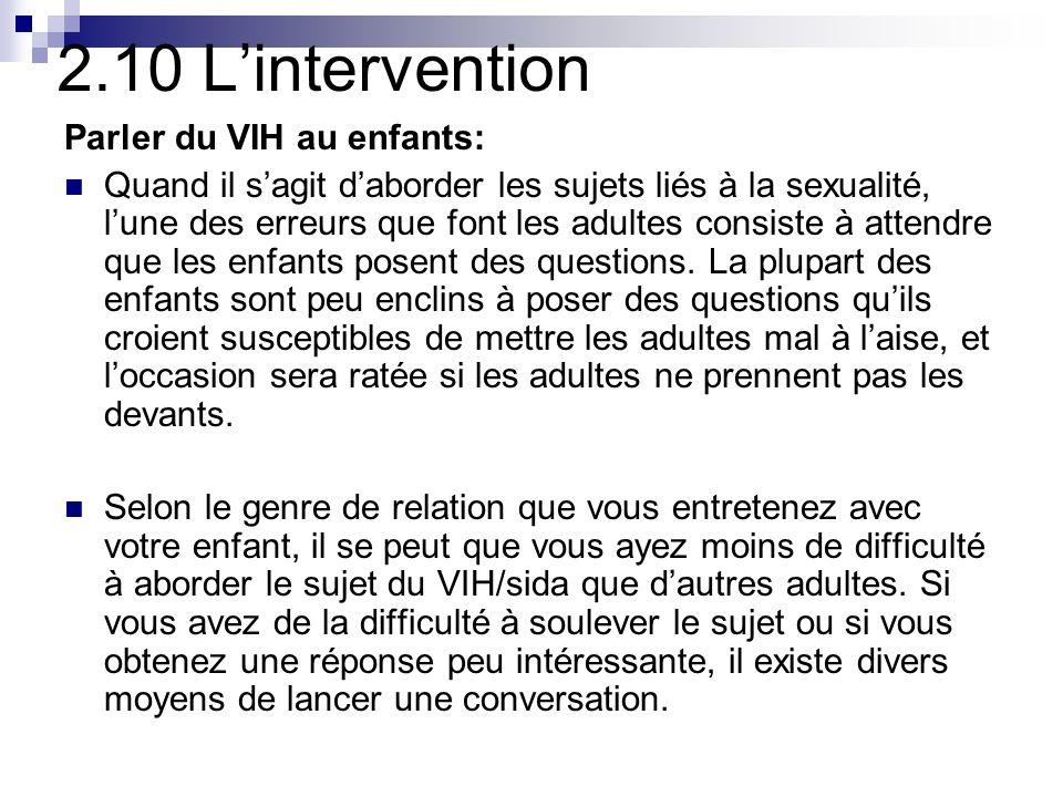 2.10 Lintervention Parler du VIH au enfants: Quand il sagit daborder les sujets liés à la sexualité, lune des erreurs que font les adultes consiste à attendre que les enfants posent des questions.