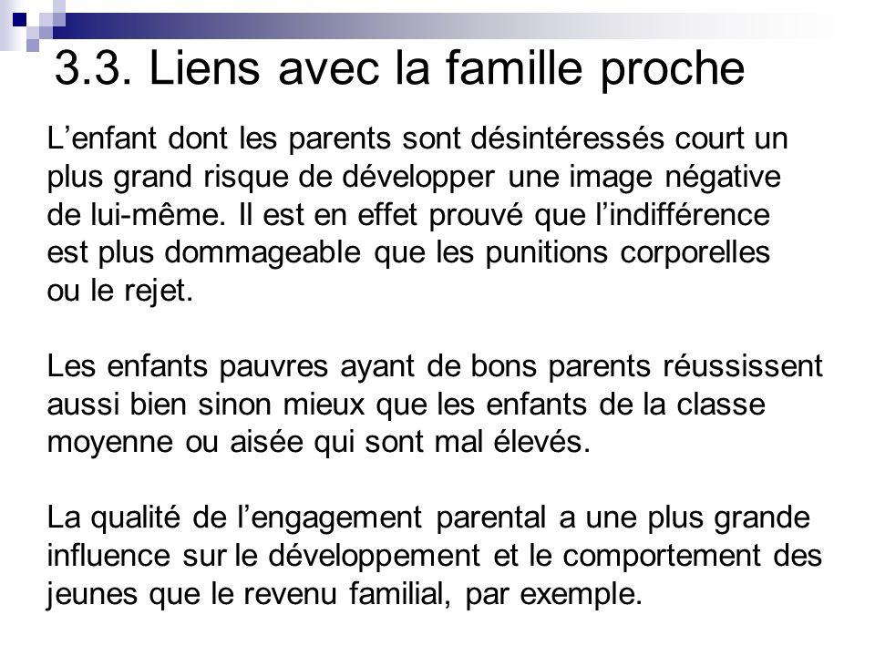 3.3. Liens avec la famille proche Lenfant dont les parents sont désintéressés court un plus grand risque de développer une image négative de lui-même.