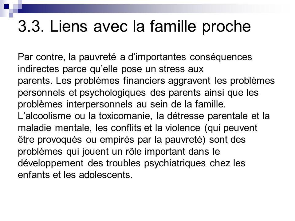 3.3. Liens avec la famille proche Par contre, la pauvreté a dimportantes conséquences indirectes parce quelle pose un stress aux parents. Les problème
