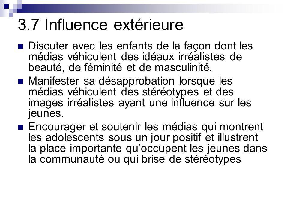 3.7 Influence extérieure Discuter avec les enfants de la façon dont les médias véhiculent des idéaux irréalistes de beauté, de féminité et de masculinité.