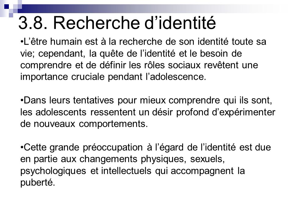3.8. Recherche didentité Lêtre humain est à la recherche de son identité toute sa vie; cependant, la quête de lidentité et le besoin de comprendre et