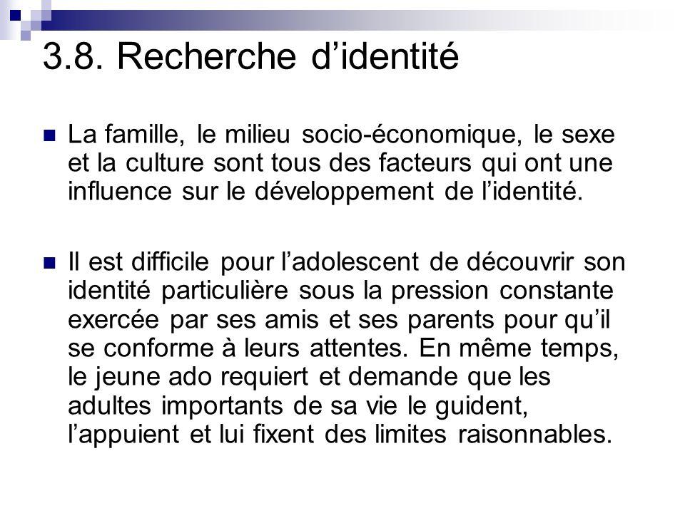 3.8. Recherche didentité La famille, le milieu socio-économique, le sexe et la culture sont tous des facteurs qui ont une influence sur le développeme