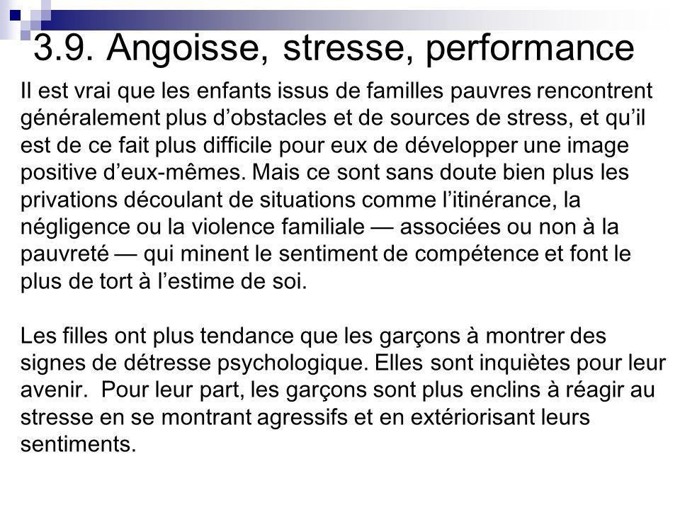 3.9. Angoisse, stresse, performance Il est vrai que les enfants issus de familles pauvres rencontrent généralement plus dobstacles et de sources de st