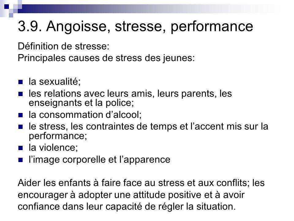 3.9. Angoisse, stresse, performance Définition de stresse: Principales causes de stress des jeunes: la sexualité; les relations avec leurs amis, leurs