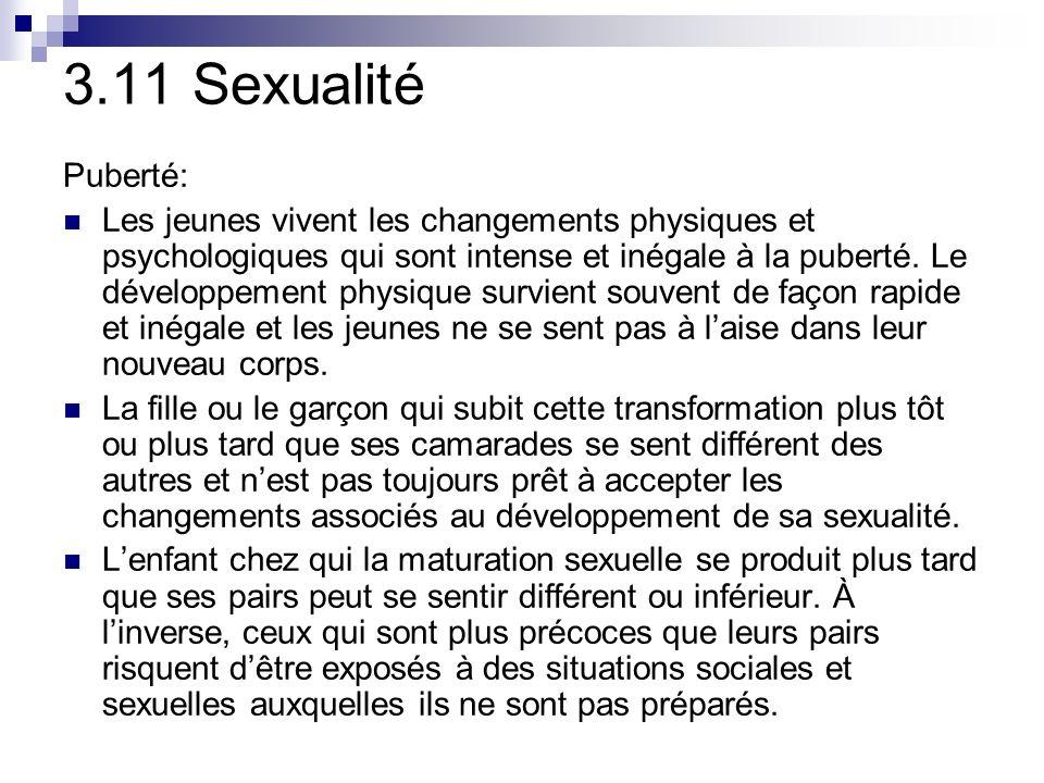 3.11 Sexualité Puberté: Les jeunes vivent les changements physiques et psychologiques qui sont intense et inégale à la puberté.