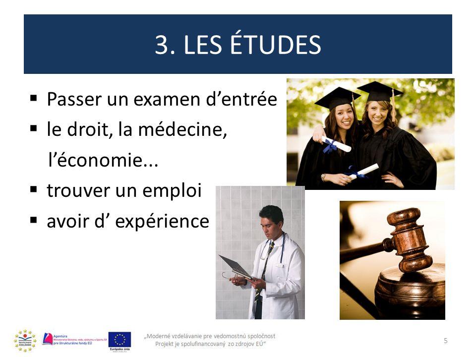 3. LES ÉTUDES Passer un examen dentrée le droit, la médecine, léconomie...