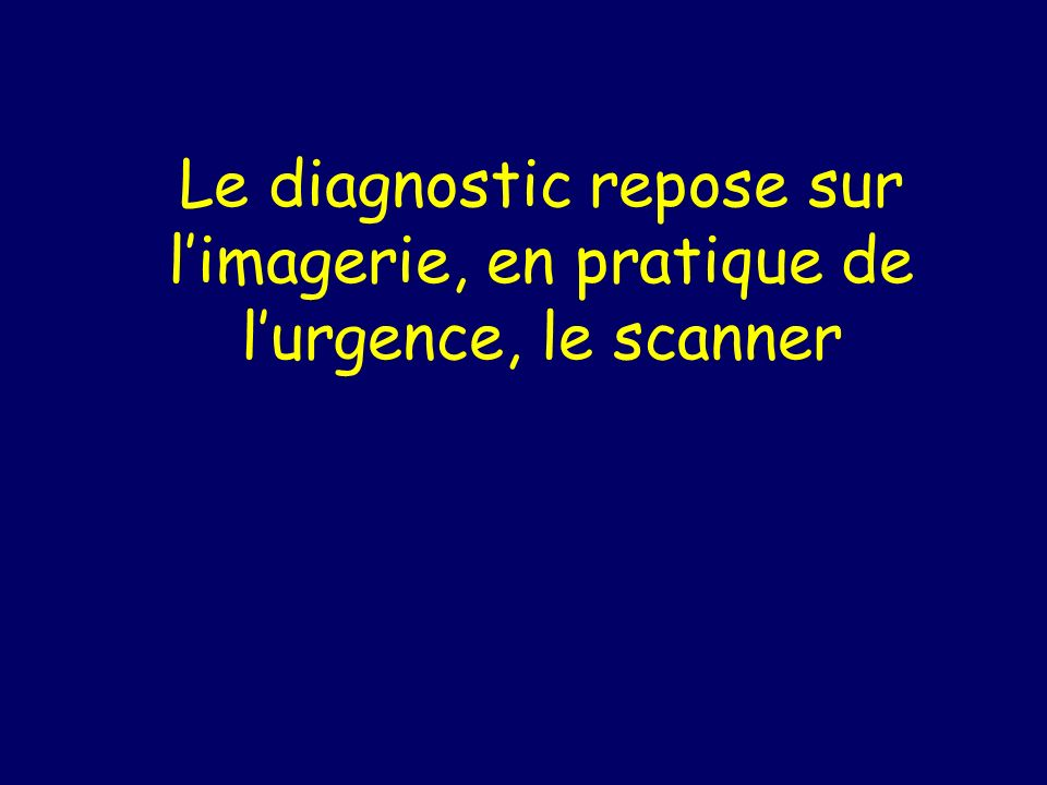 Le diagnostic repose sur limagerie, en pratique de lurgence, le scanner