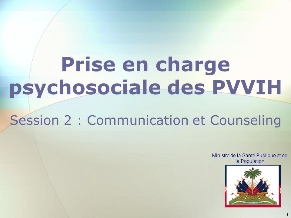 Ministre de la Santé Publique et de la Population 1 Prise en charge psychosociale des PVVIH Session 2 : Communication et Counseling