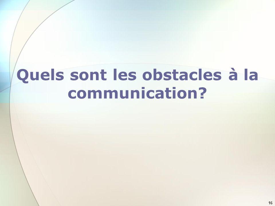 16 Quels sont les obstacles à la communication?