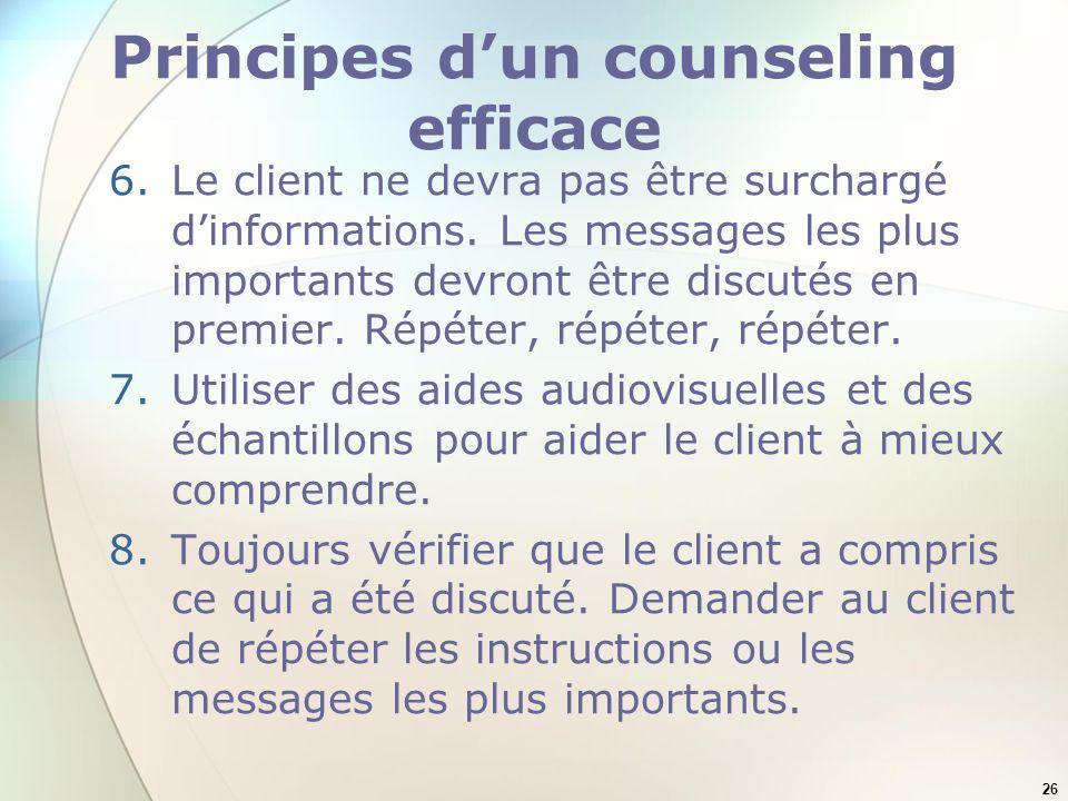 26 Principes dun counseling efficace 6.Le client ne devra pas être surchargé dinformations. Les messages les plus importants devront être discutés en