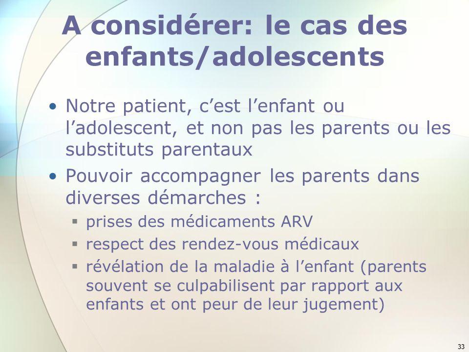 33 A considérer: le cas des enfants/adolescents Notre patient, cest lenfant ou ladolescent, et non pas les parents ou les substituts parentaux Pouvoir