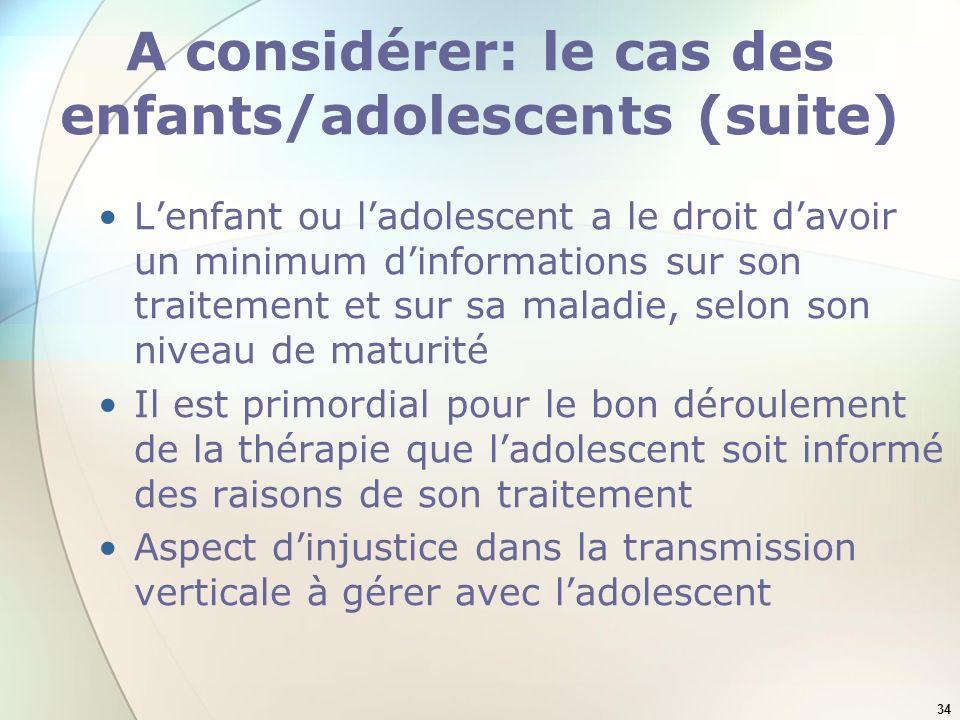 34 A considérer: le cas des enfants/adolescents (suite) Lenfant ou ladolescent a le droit davoir un minimum dinformations sur son traitement et sur sa
