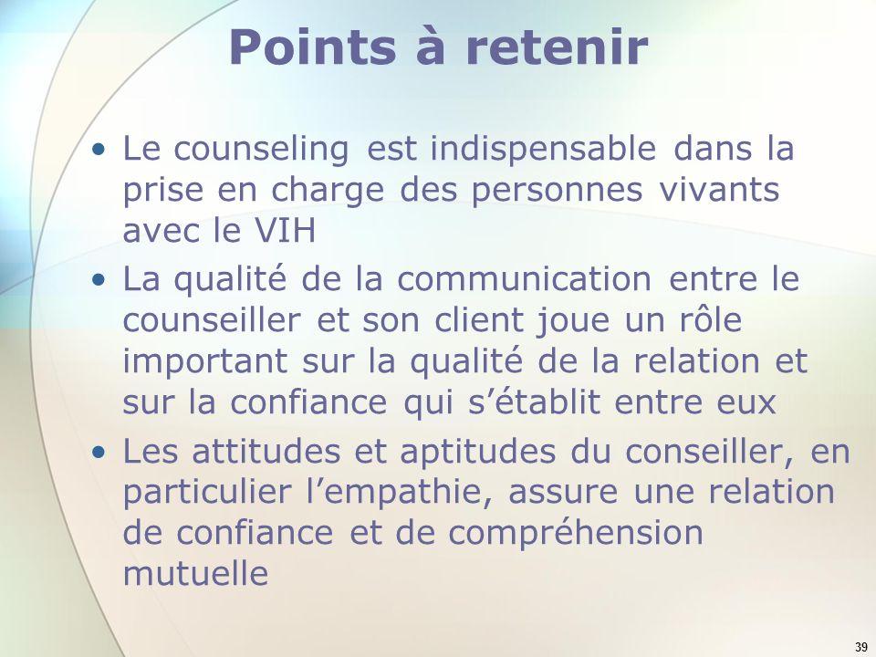 39 Points à retenir Le counseling est indispensable dans la prise en charge des personnes vivants avec le VIH La qualité de la communication entre le