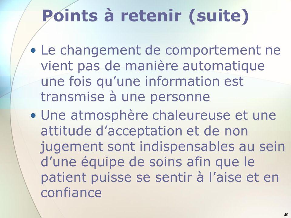 40 Points à retenir (suite) Le changement de comportement ne vient pas de manière automatique une fois quune information est transmise à une personne