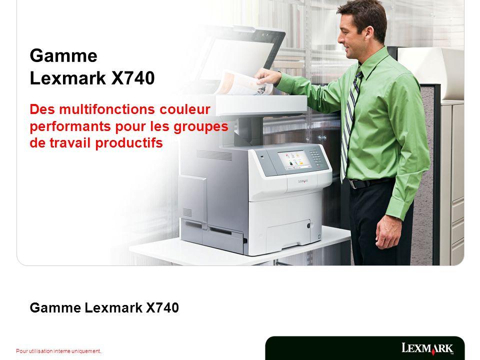 Pour utilisation interne uniquement. Gamme Lexmark X740 Des multifonctions couleur performants pour les groupes de travail productifs