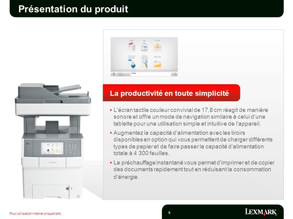Pour utilisation interne uniquement. 5 Présentation du produit La productivité en toute simplicité L'écran tactile couleur convivial de 17,8 cm réagit