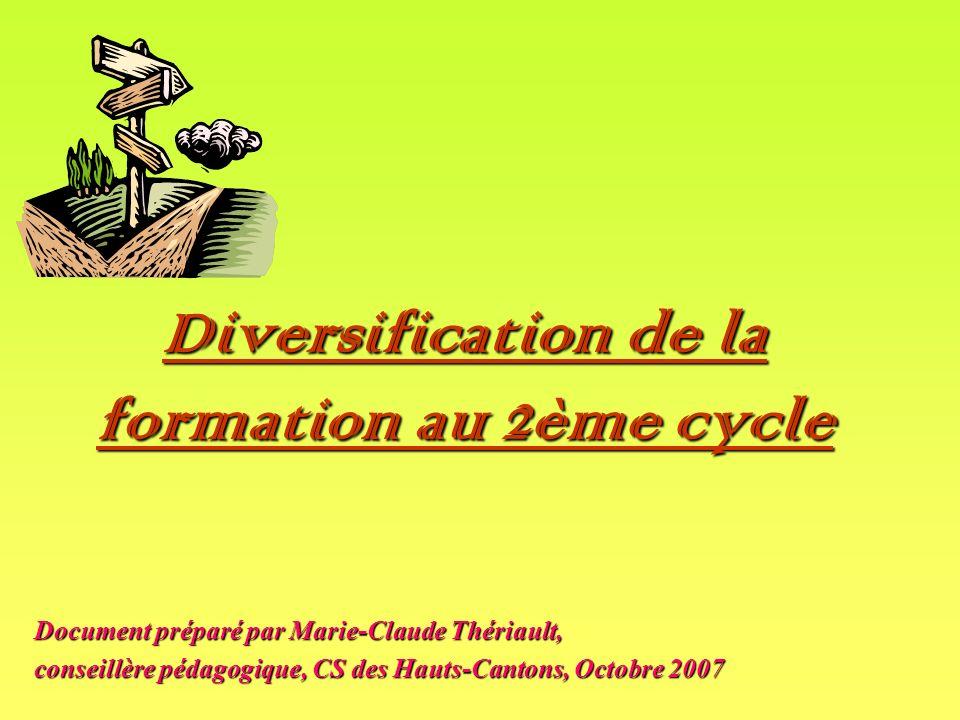Diversification de la formation au 2ème cycle Document préparé par Marie-Claude Thériault, conseillère pédagogique, CS des Hauts-Cantons, Octobre 2007