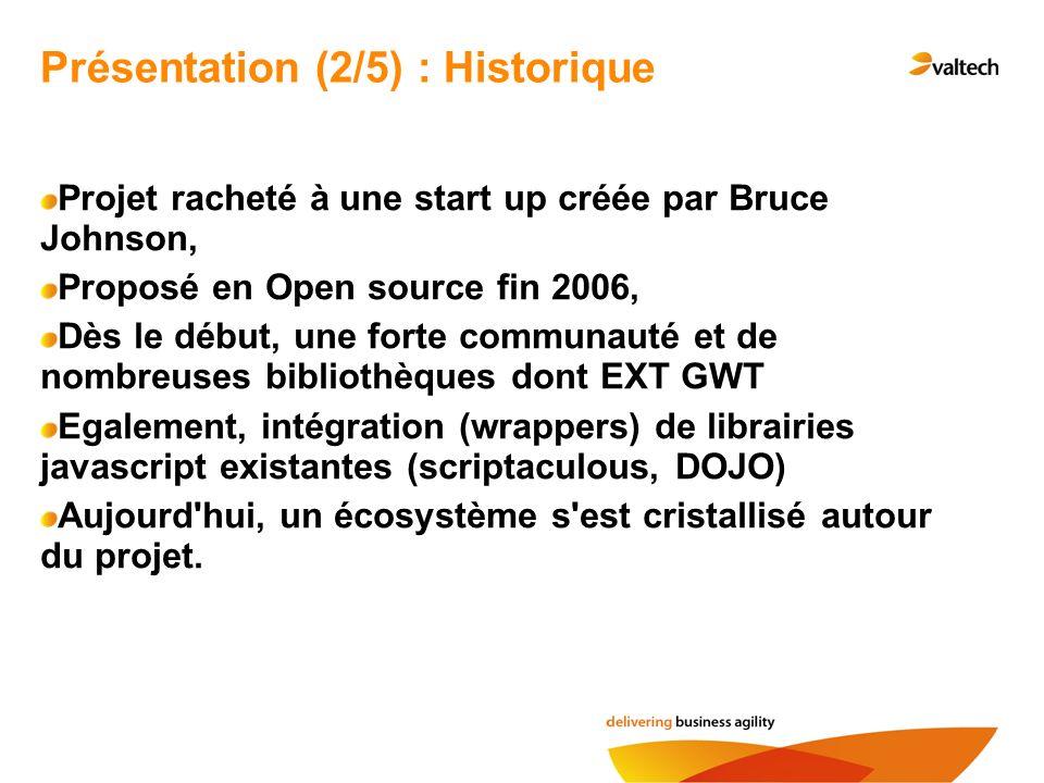 Projet racheté à une start up créée par Bruce Johnson, Proposé en Open source fin 2006, Dès le début, une forte communauté et de nombreuses bibliothèq