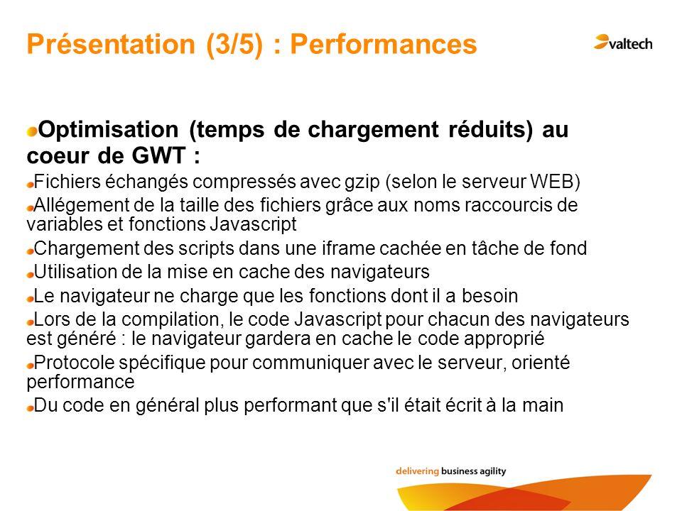 Optimisation (temps de chargement réduits) au coeur de GWT : Fichiers échangés compressés avec gzip (selon le serveur WEB) Allégement de la taille des