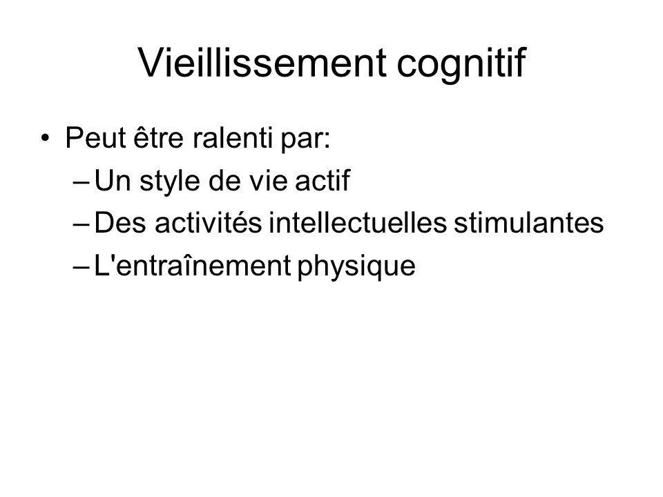 Vieillissement cognitif Peut être ralenti par: –Un style de vie actif –Des activités intellectuelles stimulantes –L'entraînement physique
