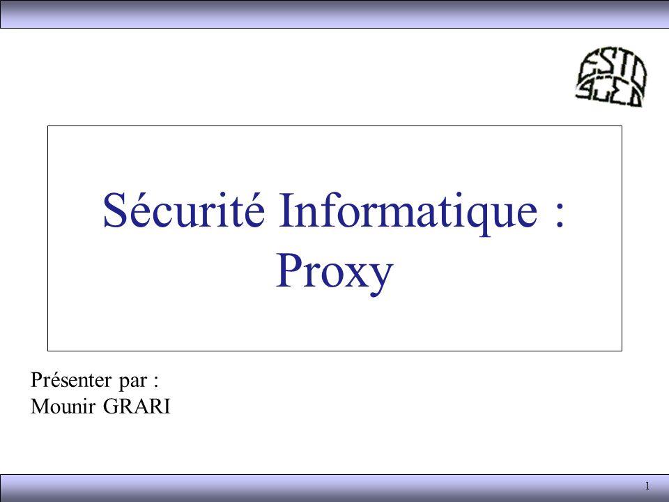 2 Proxy Un serveur proxy (traduction française de «proxy server», appelé aussi «serveur mandataire») est à l origine une machine faisant fonction d intermédiaire entre les ordinateurs d un réseau local (utilisant parfois des protocoles autres que le protocole TCP/IP) et internet.