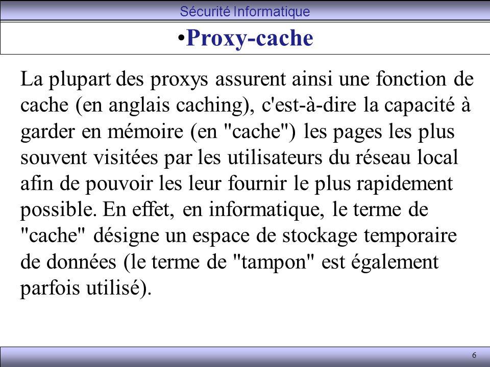 6 Proxy-cache La plupart des proxys assurent ainsi une fonction de cache (en anglais caching), c'est-à-dire la capacité à garder en mémoire (en