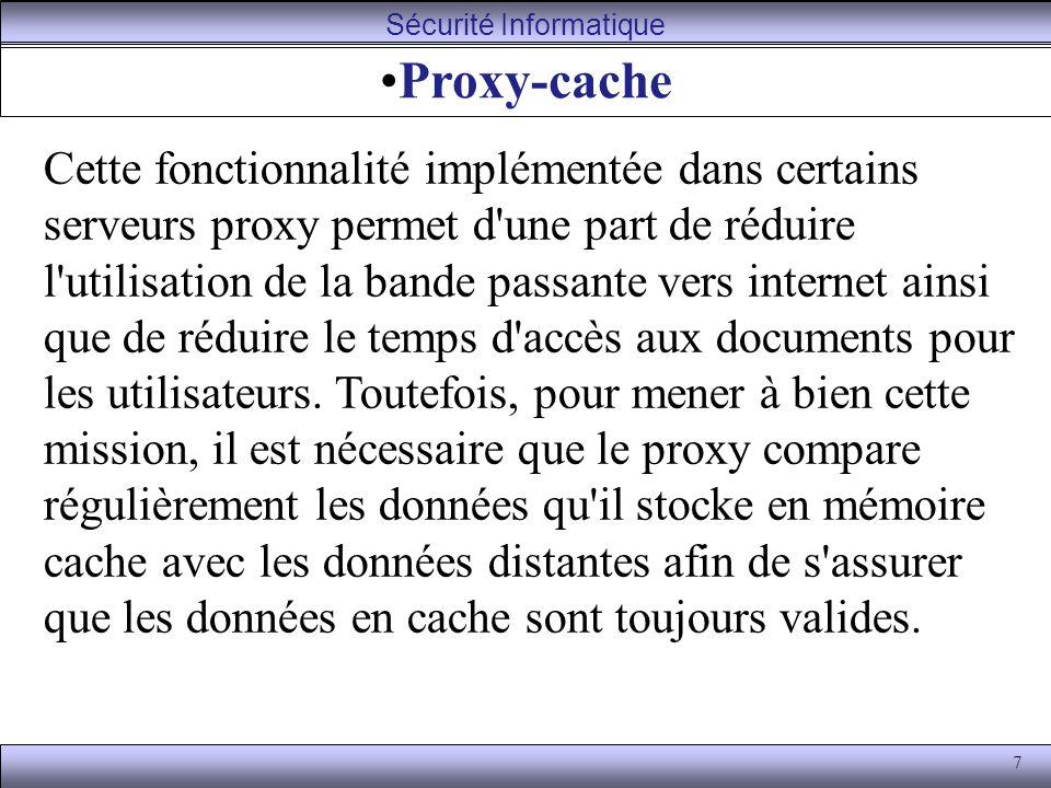7 Proxy-cache Cette fonctionnalité implémentée dans certains serveurs proxy permet d'une part de réduire l'utilisation de la bande passante vers inter