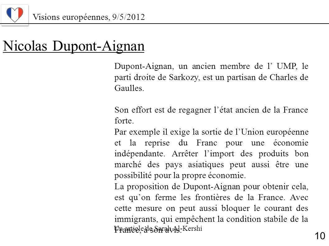 Nicolas Dupont-Aignan Dupont-Aignan, un ancien membre de l UMP, le parti droite de Sarkozy, est un partisan de Charles de Gaulles. Son effort est de r