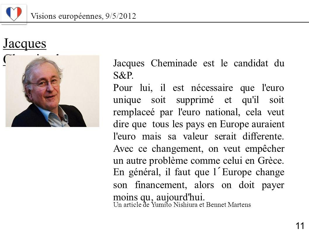 Jacques Cheminade Jacques Cheminade est le candidat du S&P. Pour lui, il est nécessaire que l'euro unique soit supprimé et qu'il soit remplaceé par l'