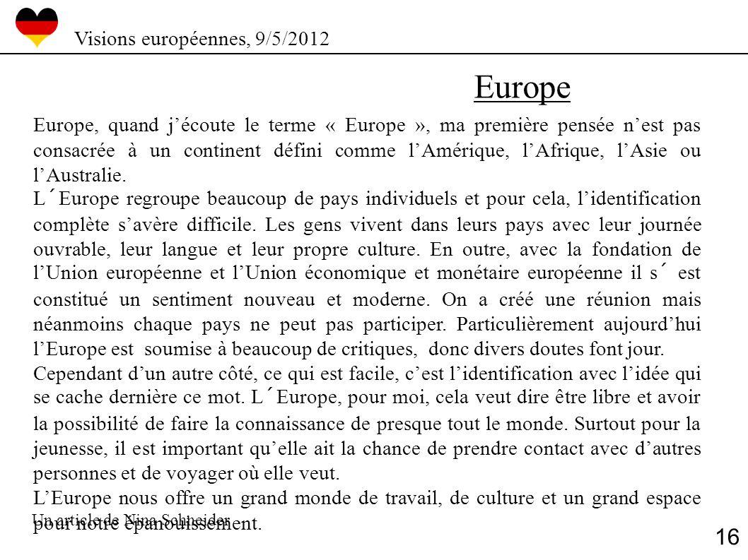 Europe Europe, quand jécoute le terme « Europe », ma première pensée nest pas consacrée à un continent défini comme lAmérique, lAfrique, lAsie ou lAus