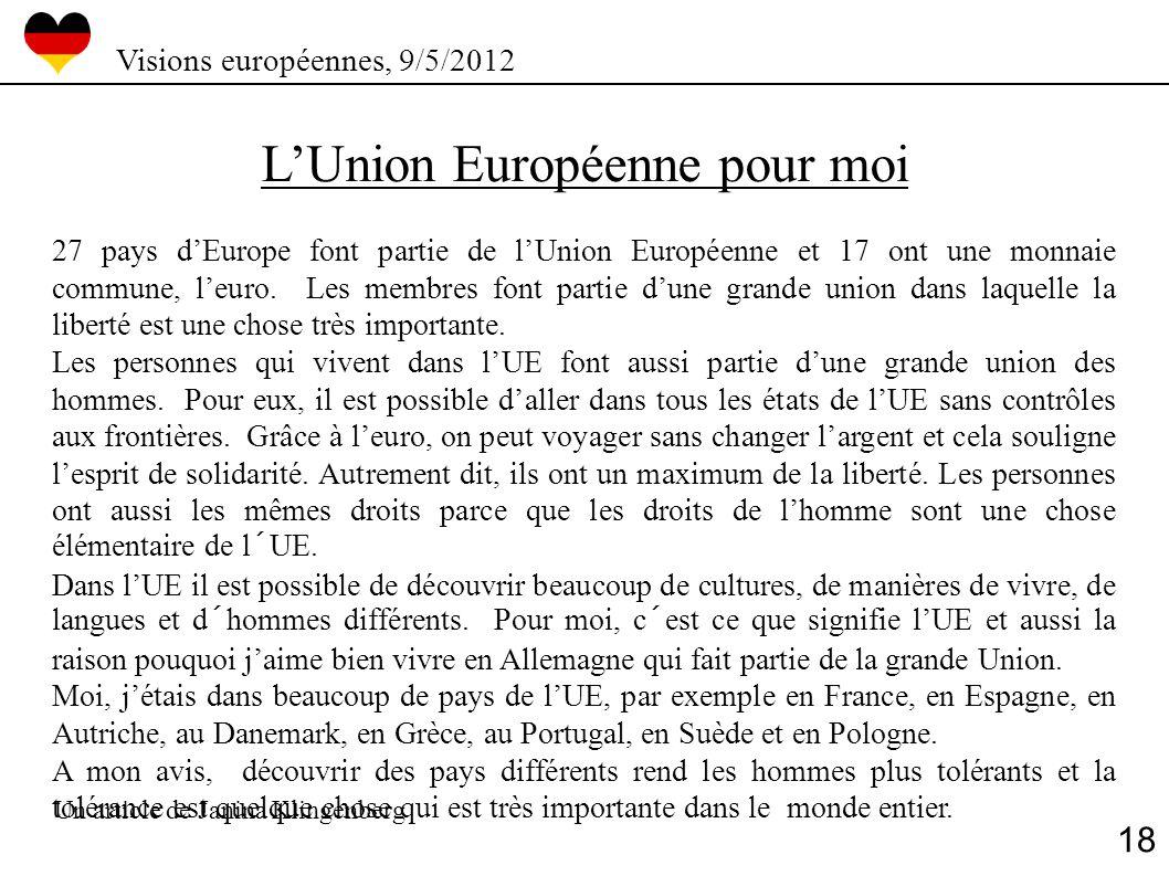 LUnion Européenne pour moi 27 pays dEurope font partie de lUnion Européenne et 17 ont une monnaie commune, leuro. Les membres font partie dune grande