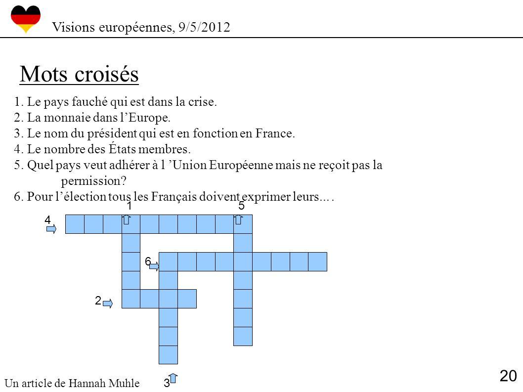 Visions européennes, 9/5/2012 1. Le pays fauché qui est dans la crise. 2. La monnaie dans lEurope. 3. Le nom du président qui est en fonction en Franc
