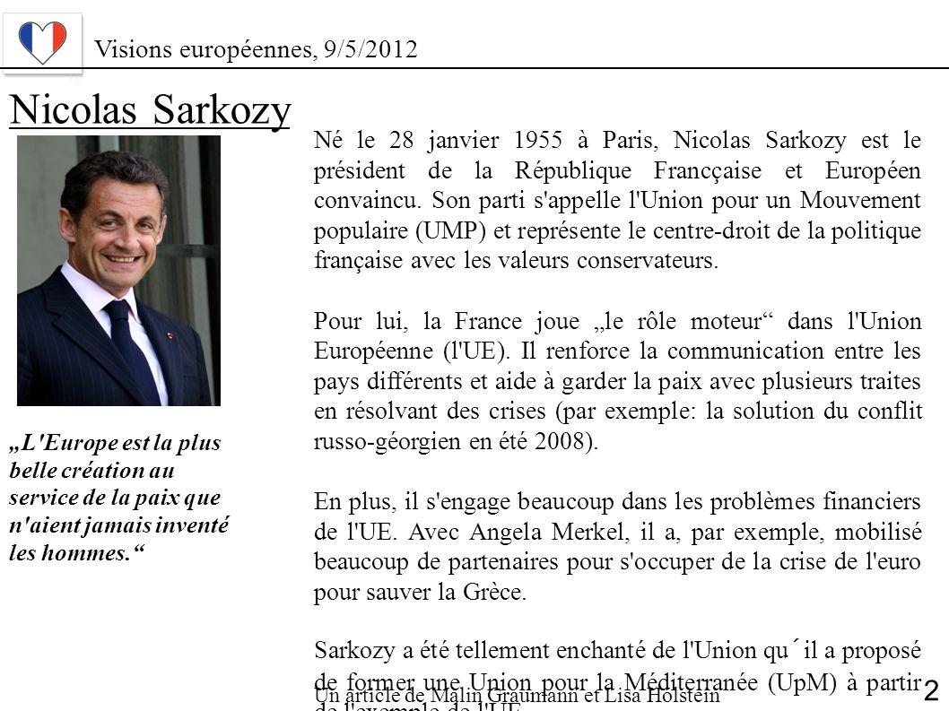 Visions européennes, 9/5/2012 Nicolas Sarkozy L'Europe est la plus belle création au service de la paix que n'aient jamais inventé les hommes. Né le 2
