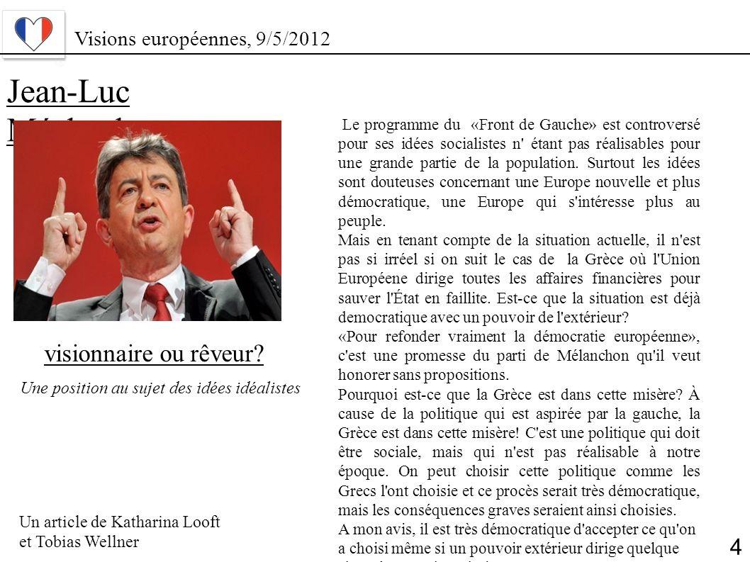 Jean-Luc Méchanlon Le programme du «Front de Gauche» est controversé pour ses idées socialistes n' étant pas réalisables pour une grande partie de la