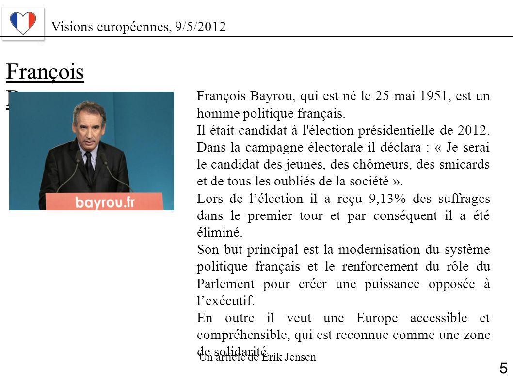 François Bayrou François Bayrou, qui est né le 25 mai 1951, est un homme politique français. Il était candidat à l'élection présidentielle de 2012. Da