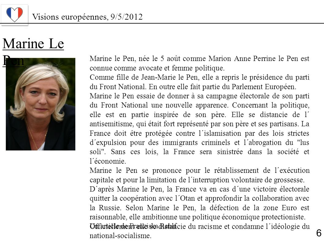 Marine Le Pen Marine le Pen, née le 5 août comme Marion Anne Perrine le Pen est connue comme avocate et femme politique. Comme fille de Jean-Marie le