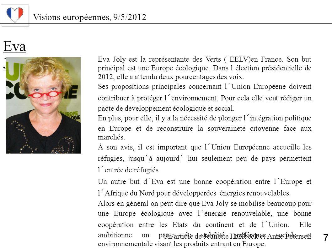 Eva Joly Eva Joly est la représentante des Verts ( EELV)en France. Son but principal est une Europe écologique. Dans l élection présidentielle de 2012