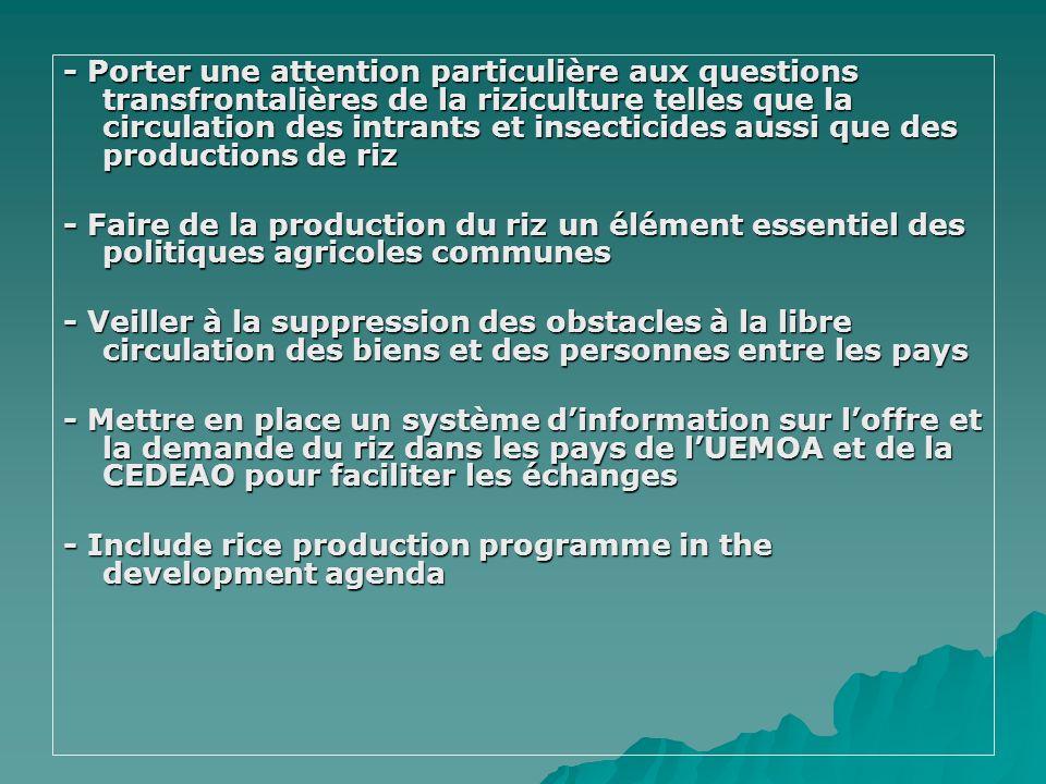 - Porter une attention particulière aux questions transfrontalières de la riziculture telles que la circulation des intrants et insecticides aussi que