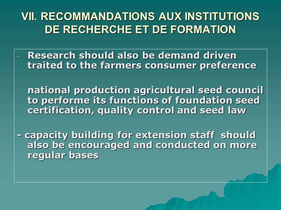 VII. RECOMMANDATIONS AUX INSTITUTIONS DE RECHERCHE ET DE FORMATION - Research should also be demand driven traited to the farmers consumer preference