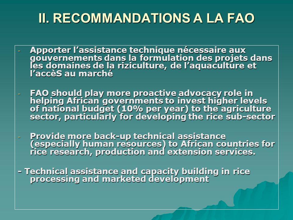 II. RECOMMANDATIONS A LA FAO - Apporter lassistance technique nécessaire aux gouvernements dans la formulation des projets dans les domaines de la riz