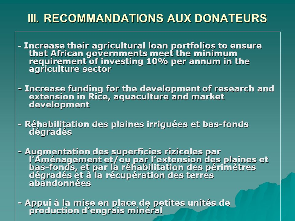 III. RECOMMANDATIONS AUX DONATEURS - Increase their agricultural loan portfolios to ensure that African governments meet the minimum requirement of in