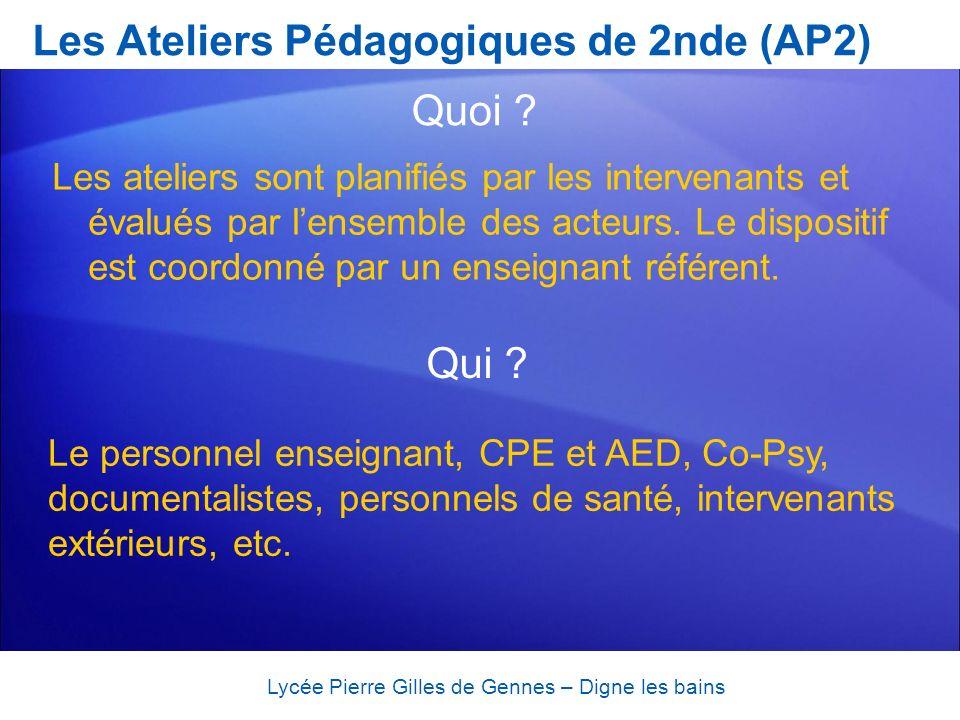 Les Ateliers Pédagogiques de 2nde (AP2) Lycée Pierre Gilles de Gennes – Digne les bains Quoi ? Les ateliers sont planifiés par les intervenants et éva