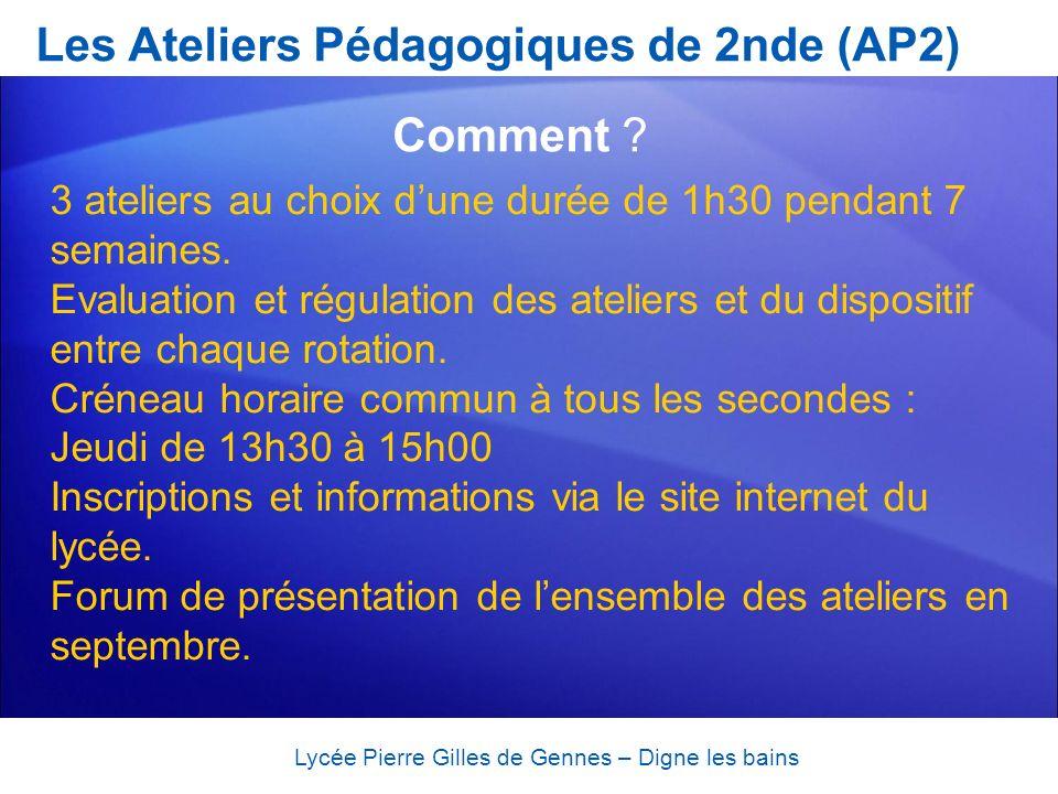 Les Ateliers Pédagogiques de 2nde (AP2) Lycée Pierre Gilles de Gennes – Digne les bains Comment ? 3 ateliers au choix dune durée de 1h30 pendant 7 sem