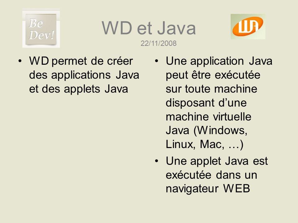 WD et Java 22/11/2008 WD permet de créer des applications Java et des applets Java Une application Java peut être exécutée sur toute machine disposant
